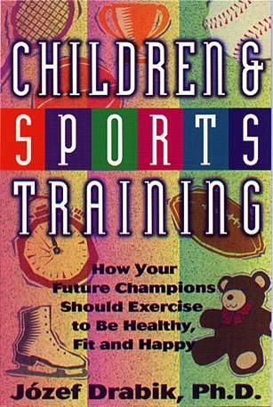 Children and Sports Training by by Józef Drabik, leading East European specialist on children's fitness and sports